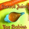Carrot Juice for Babies