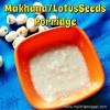 Makhana/Lotus seeds Porridge for Babies during Travel