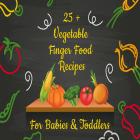 25+ Vegetable Finger Food Recipes for Babies