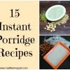 15 Instant Porridge Recipe for babies