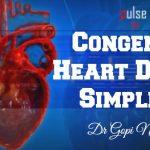 Congenital Heart Disease - Simplified !!