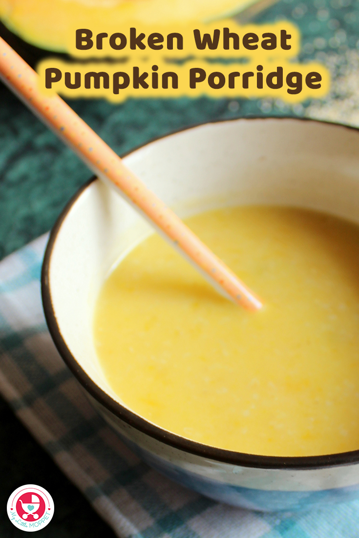 Broken Wheat Pumpkin Porridge is a nutrient rich and filling food for babies above 8 months. It's yummy both in the form of sweet or savory porridge.